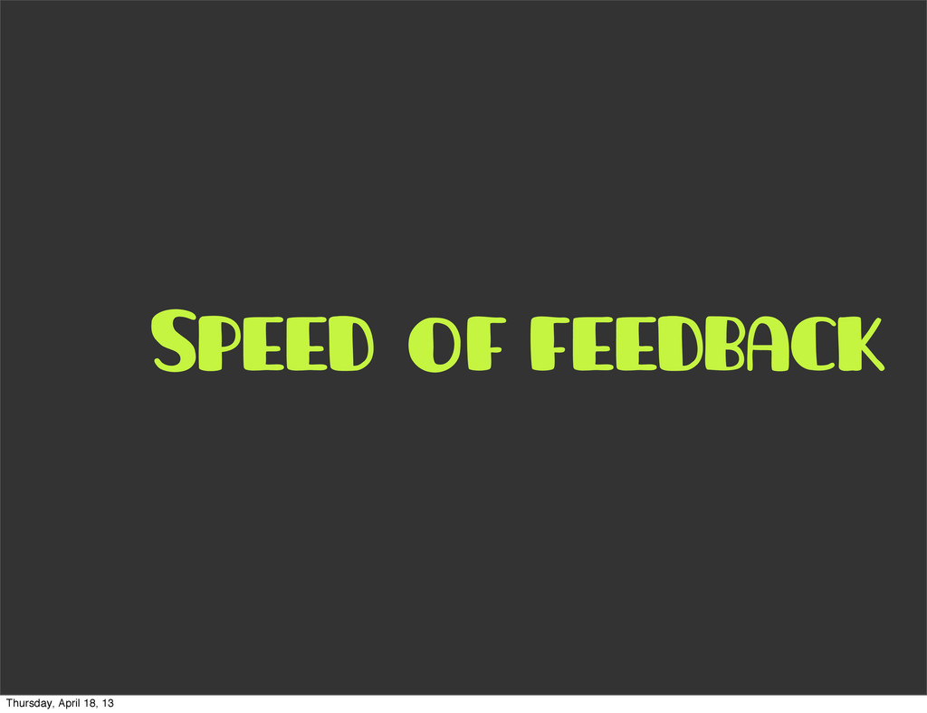 of feedback Speed Thursday, April 18, 13