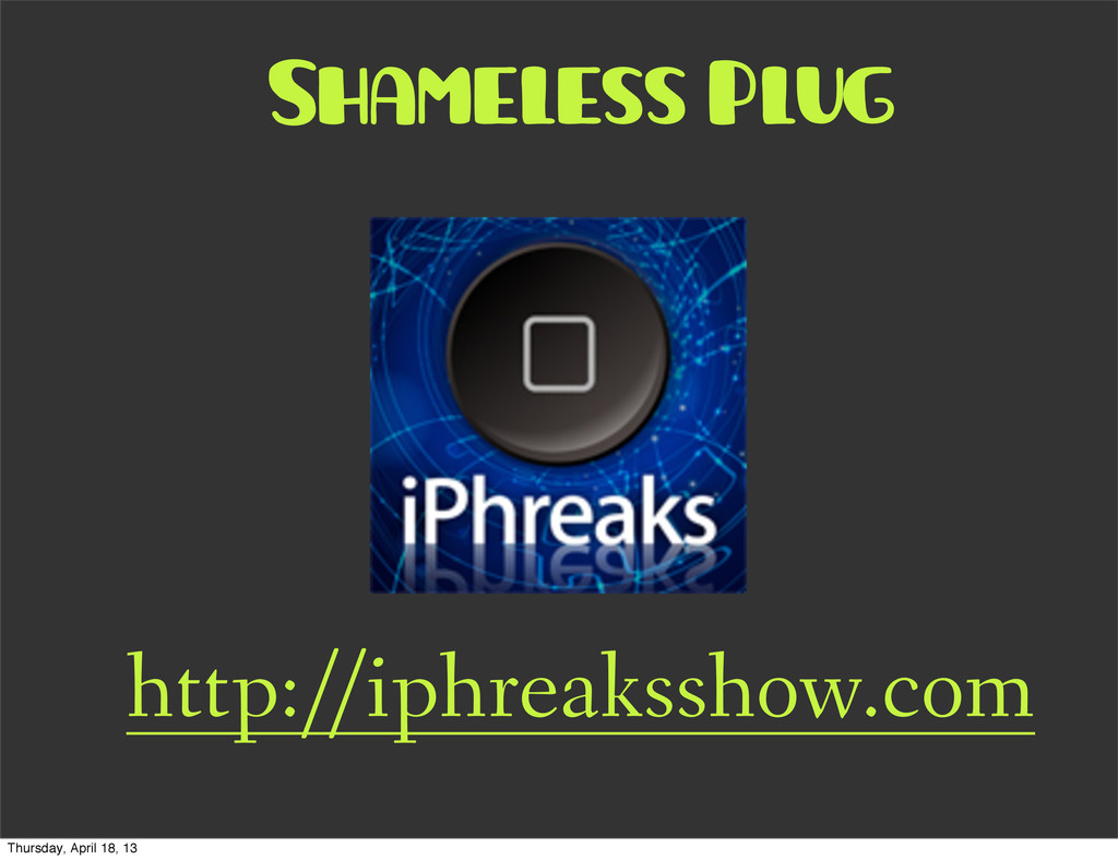 Shameless Plug http://iphreaksshow.com Thursday...