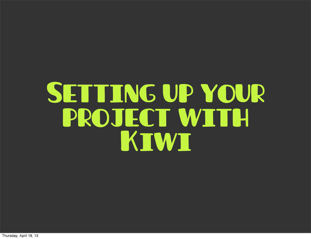 Setting up your project with Kiwi Thursday, Apr...