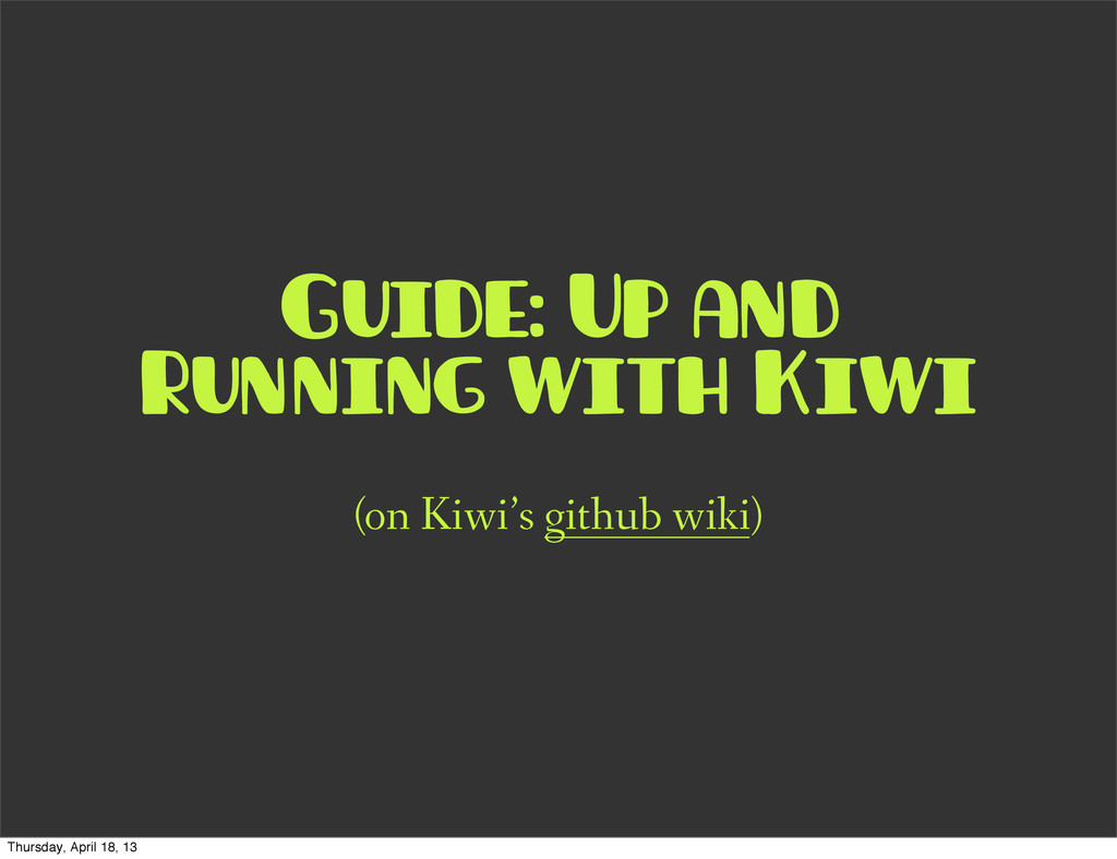 Guide: Up and Running with Kiwi (on Kiwi's gith...