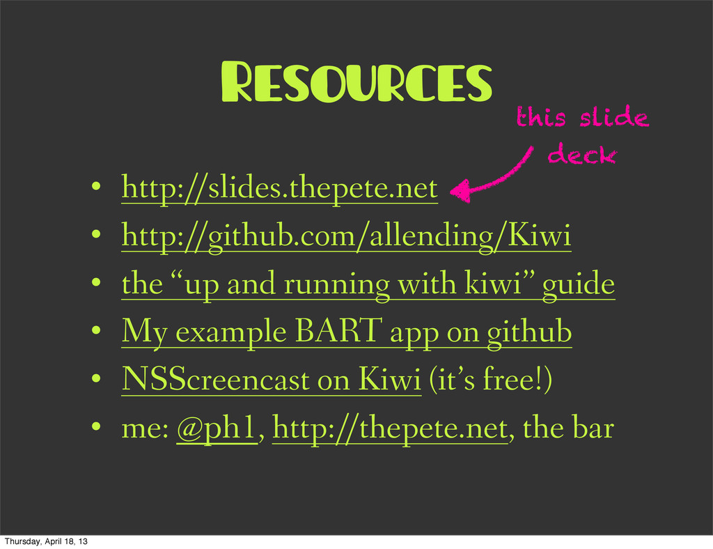 Resources • http://slides.thepete.net • http://...