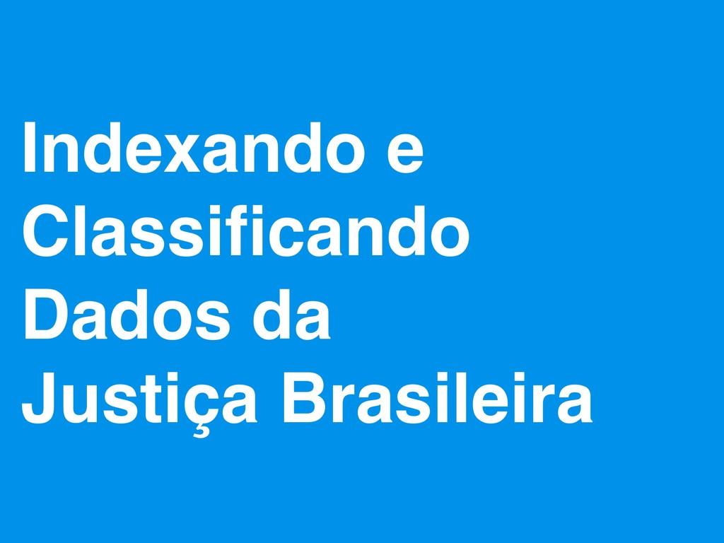 Indexando e Classificando Dados da Justiça Brasi...