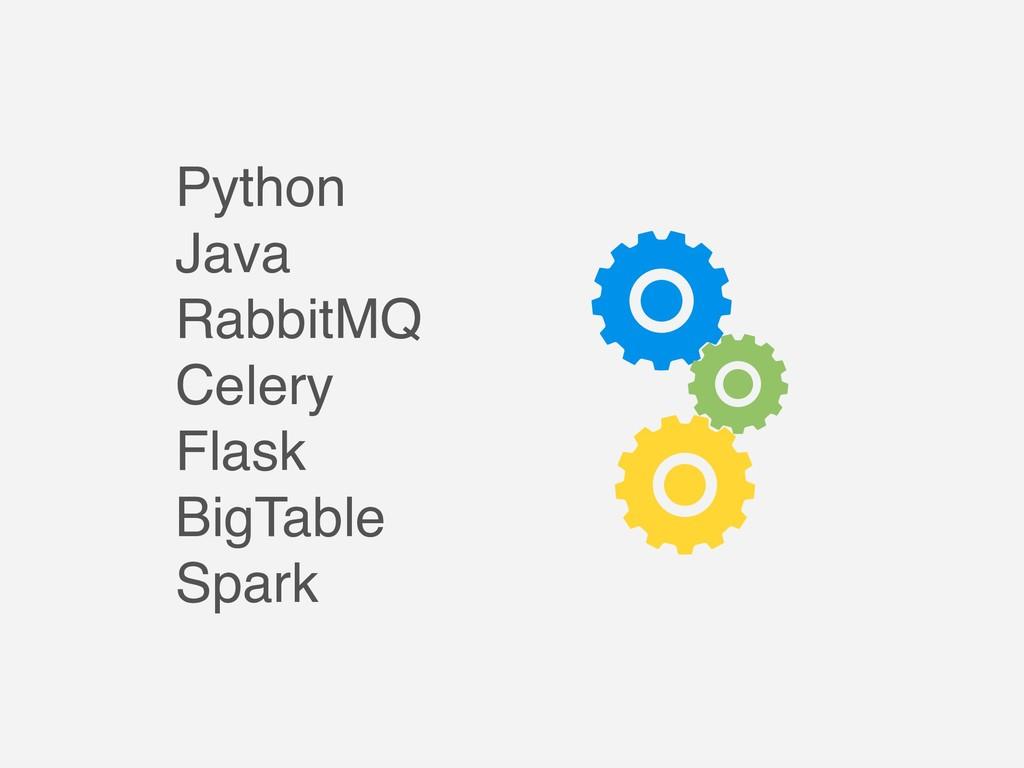 Python Java RabbitMQ Celery Flask BigTable Spark