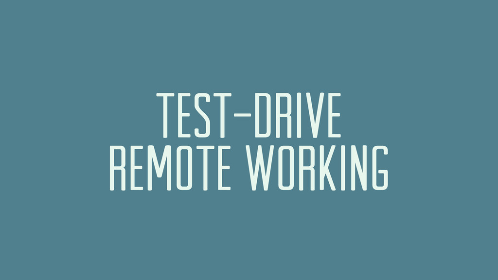 TEST-DRIVE REMOTE WORKING