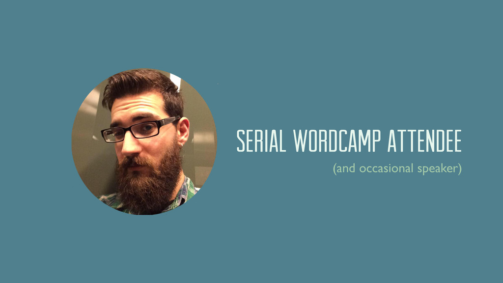 SERIAL WORDCAMP ATTENDEE (and occasional speake...