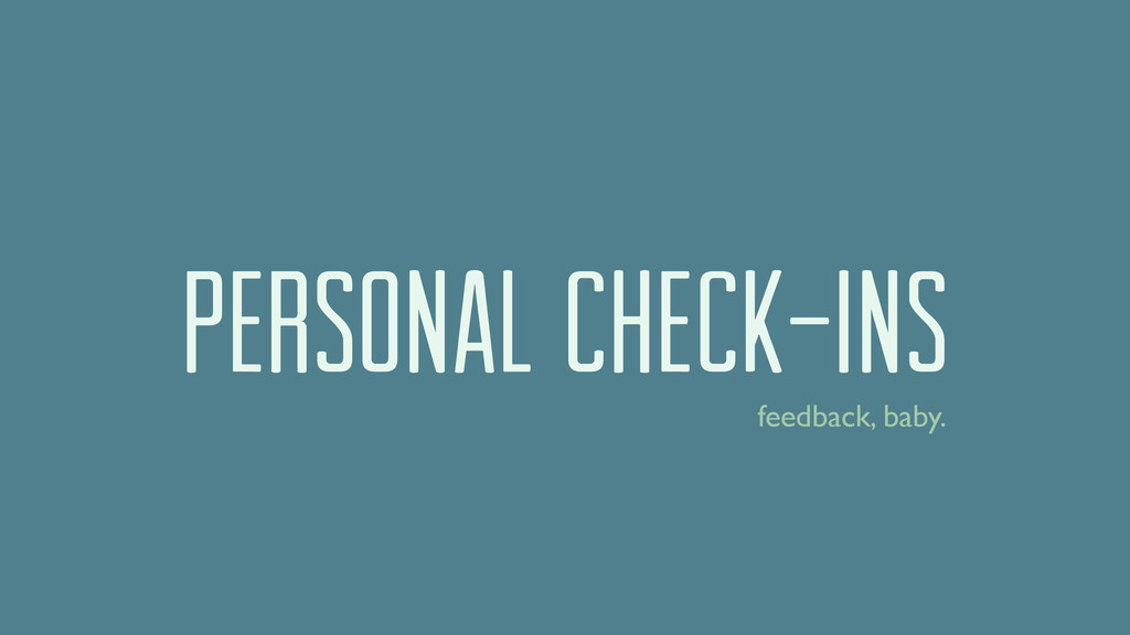 PERSONAL CHECK-INS feedback, baby.