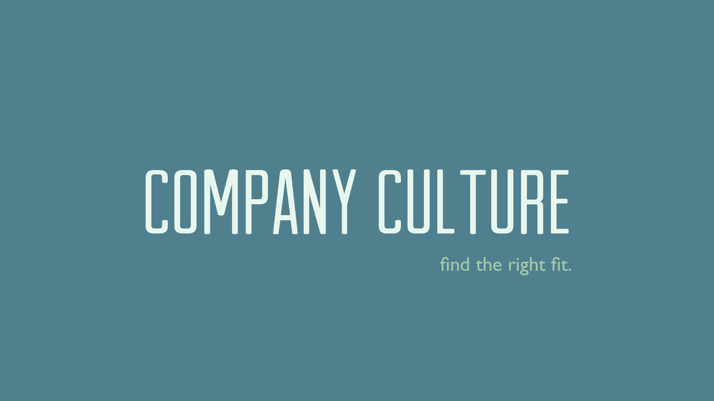 COMPANY CULTURE find the right fit.