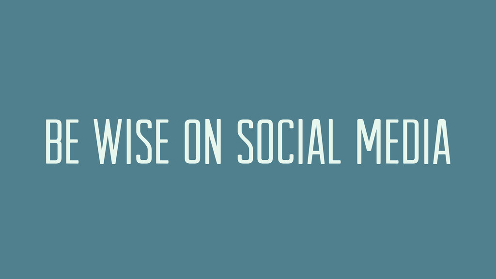 Be wise on social media