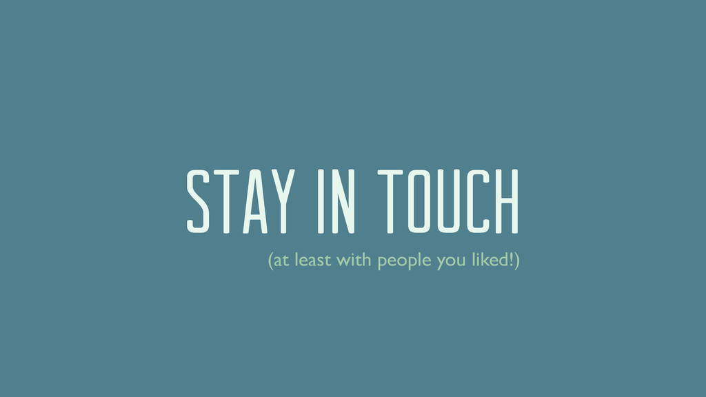 stay in touch (at least with people you liked!)