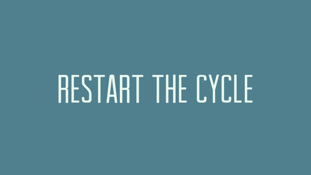 restart the cycle