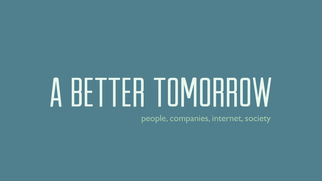 a better tomorrow people, companies, internet, ...