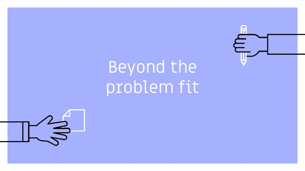 Beyond the problem fit 5