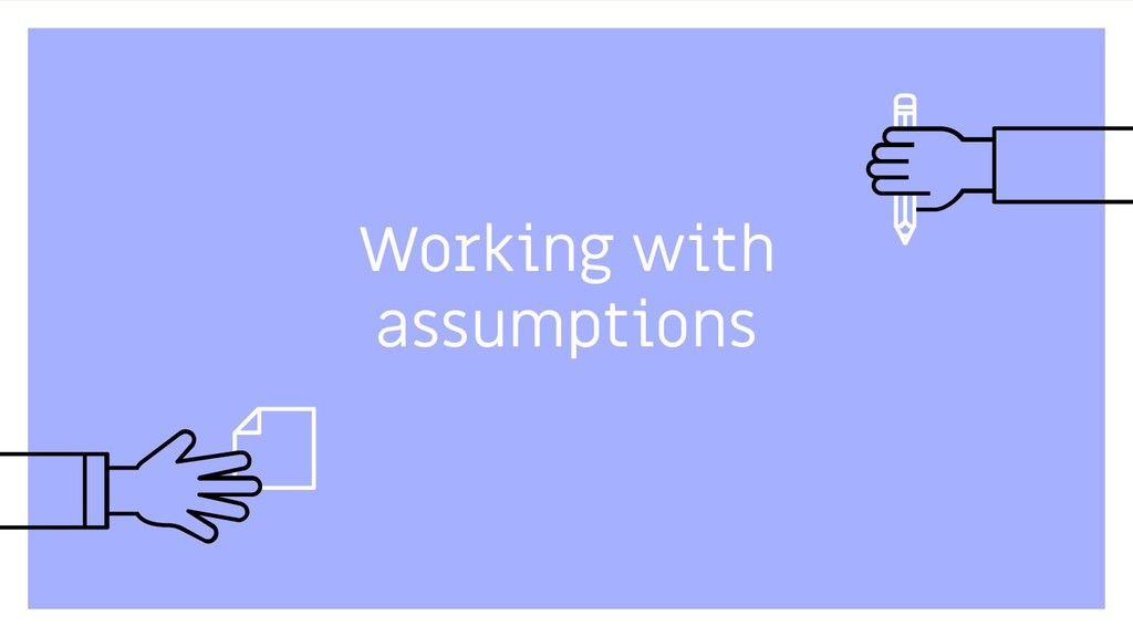 Working with assumptions 6