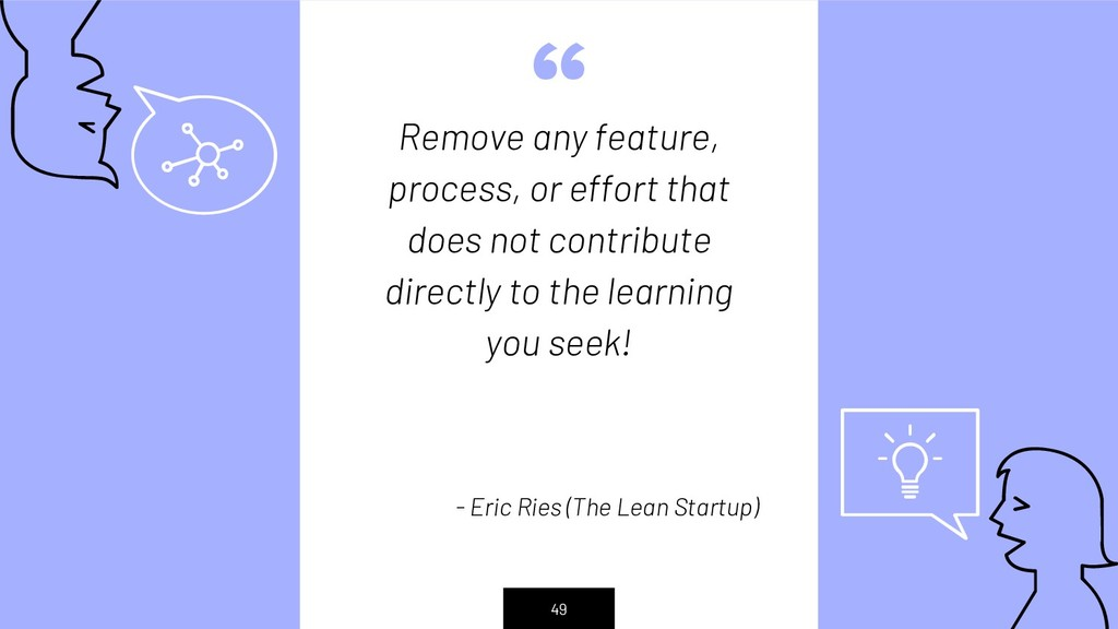 """ Remove any feature, process, or effort that d..."