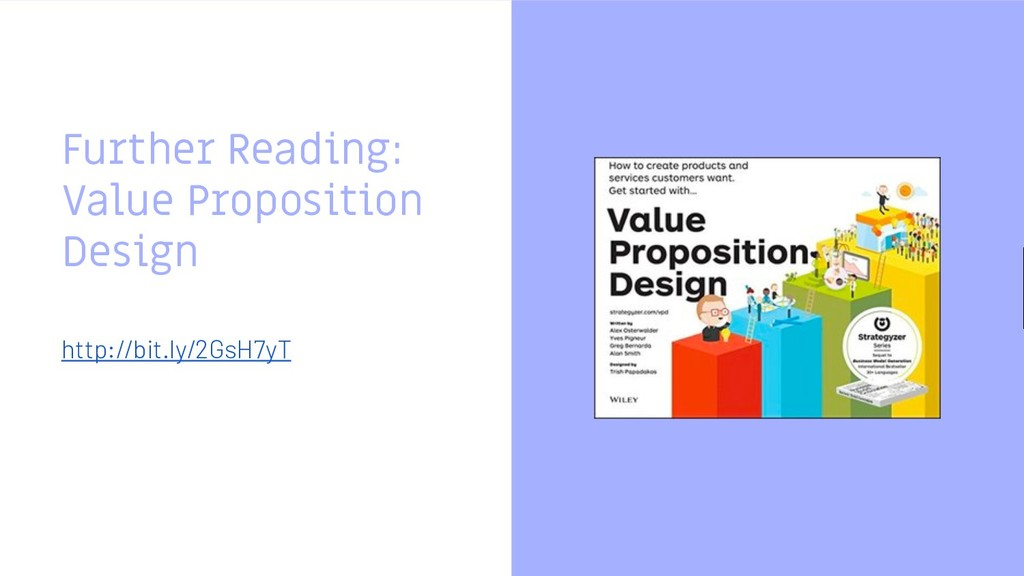 Further Reading: Value Proposition Design http:...