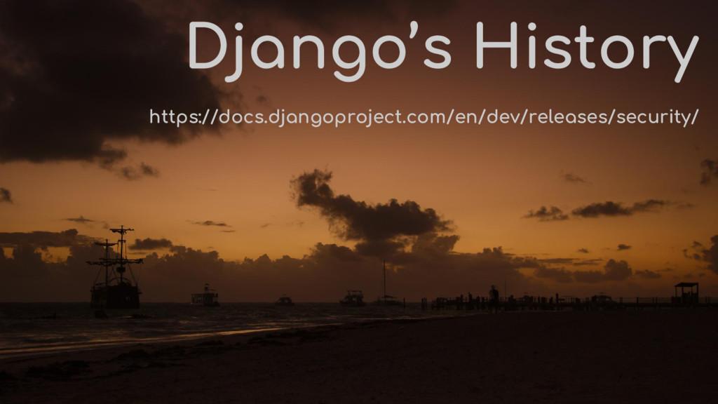 Django's History https://docs.djangoproject.com...
