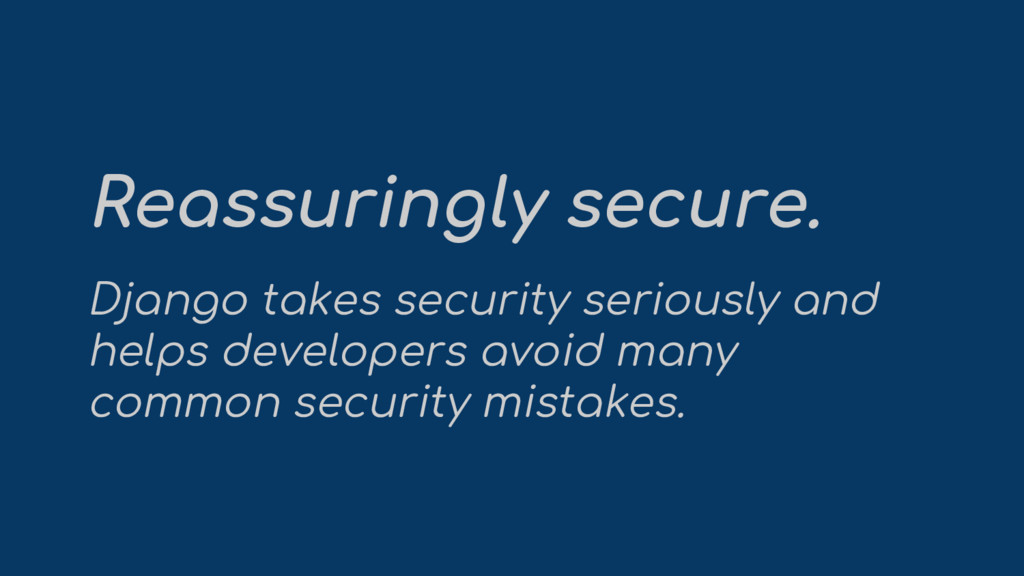 Reassuringly secure. Django takes security seri...