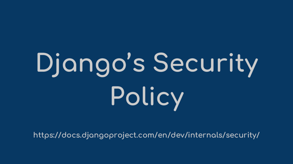 Django's Security Policy https://docs.djangopro...