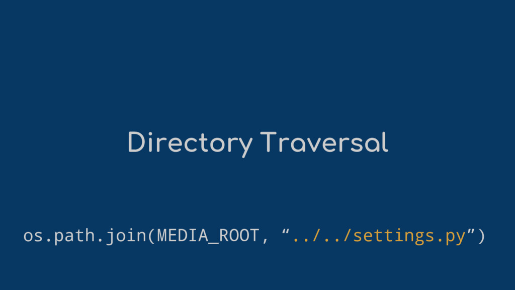 "Directory Traversal os.path.join(MEDIA_ROOT, ""...."