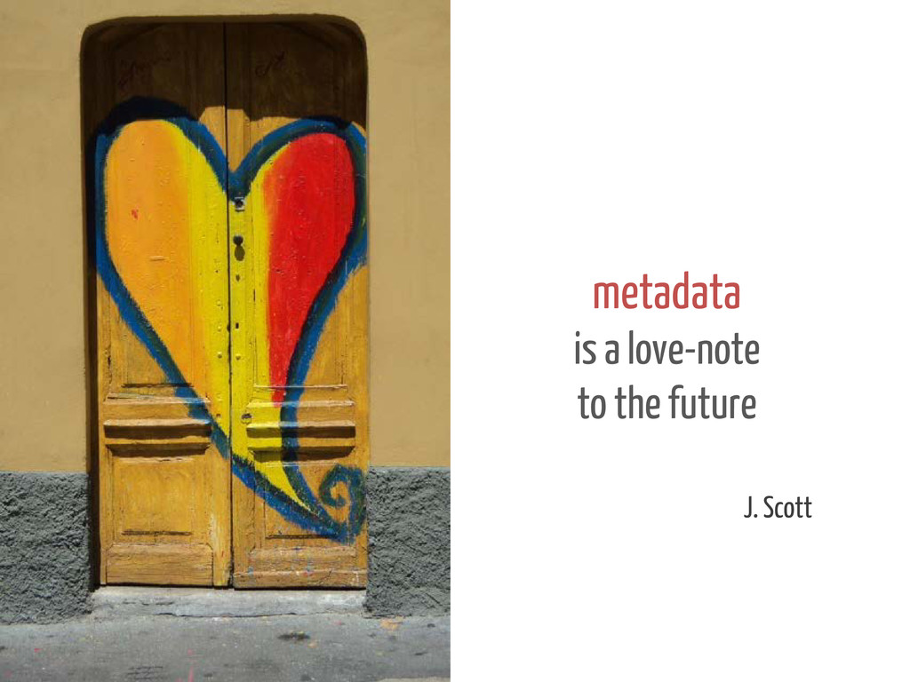 metadata is a love-note to the future J. Scott