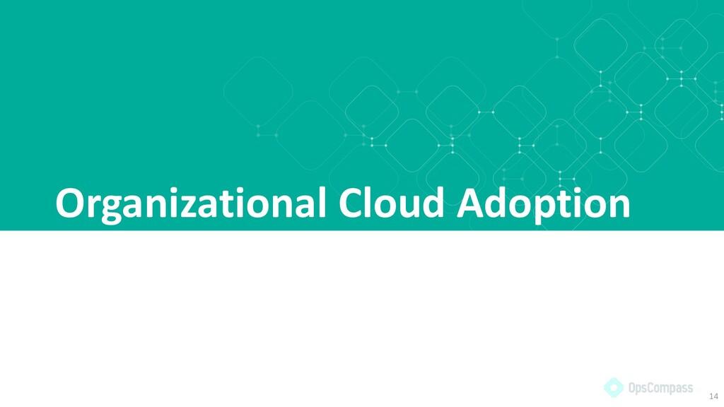 Organizational Cloud Adoption 14