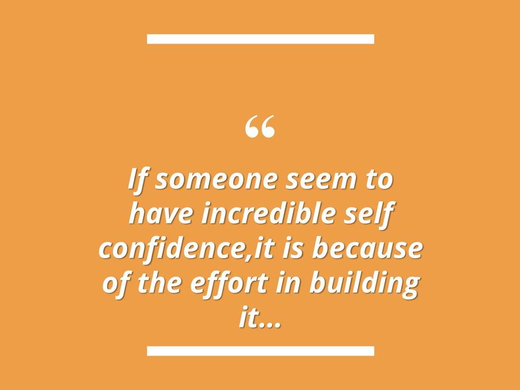 """"""" If someone seem to have incredible self confi..."""