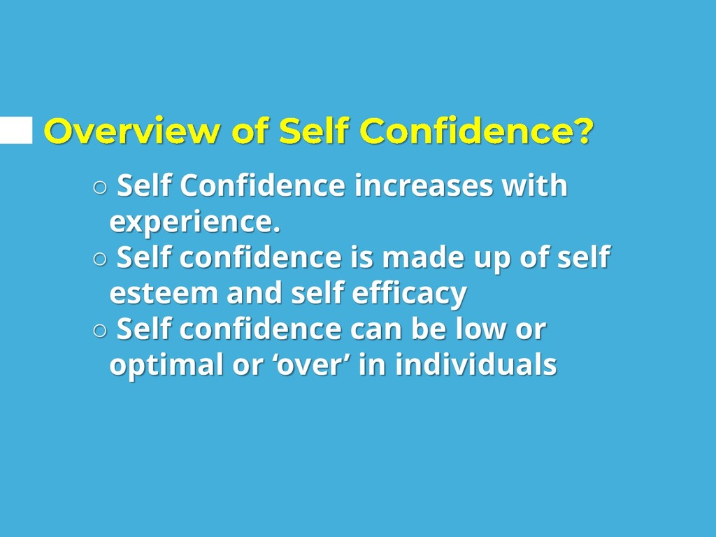 ○ Self Confidence increases with experience. ○ ...