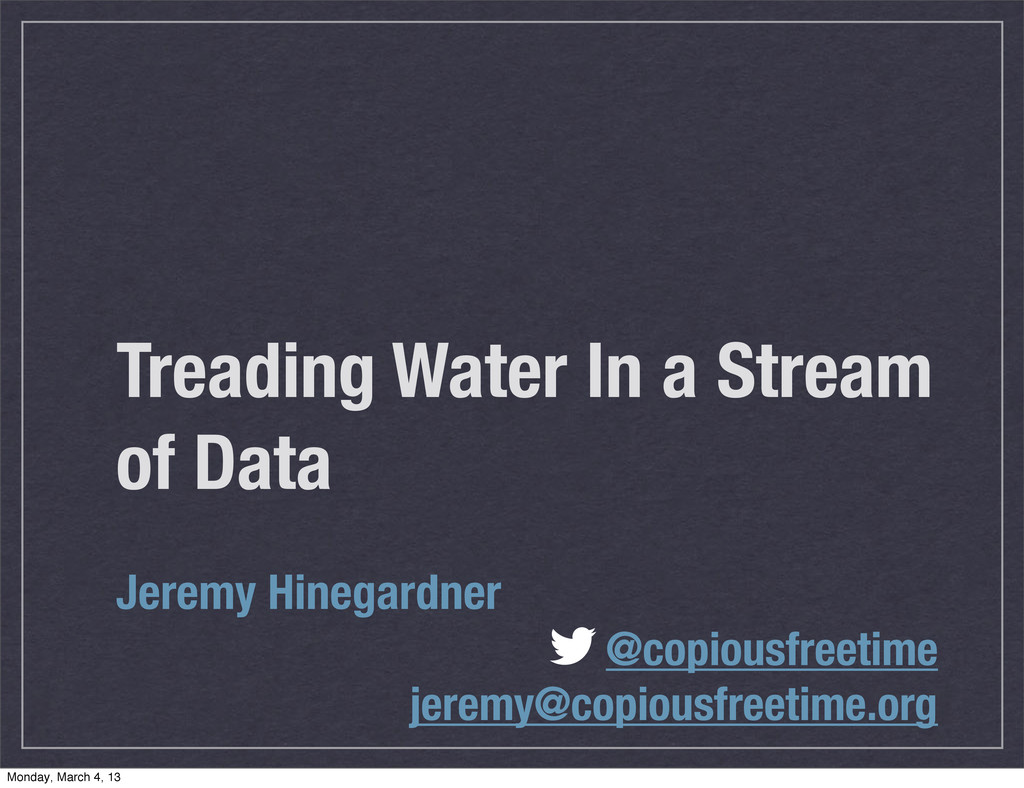 Treading Water In a Stream of Data Jeremy Hineg...