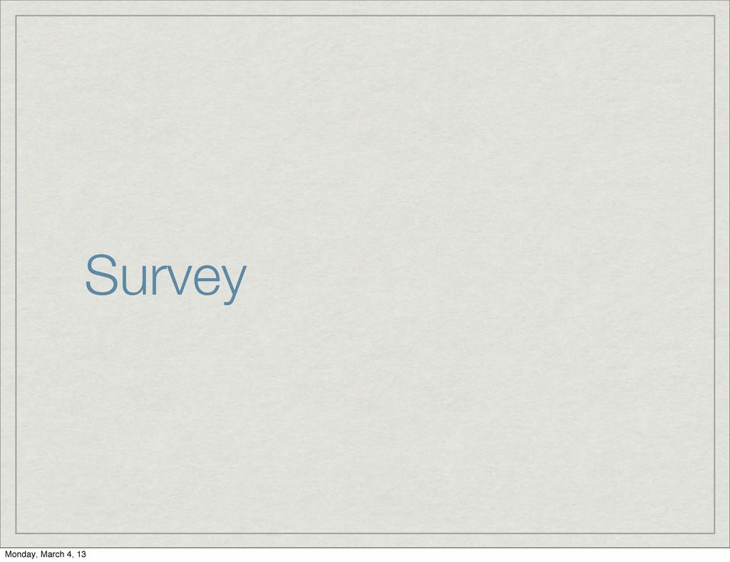 Survey Monday, March 4, 13
