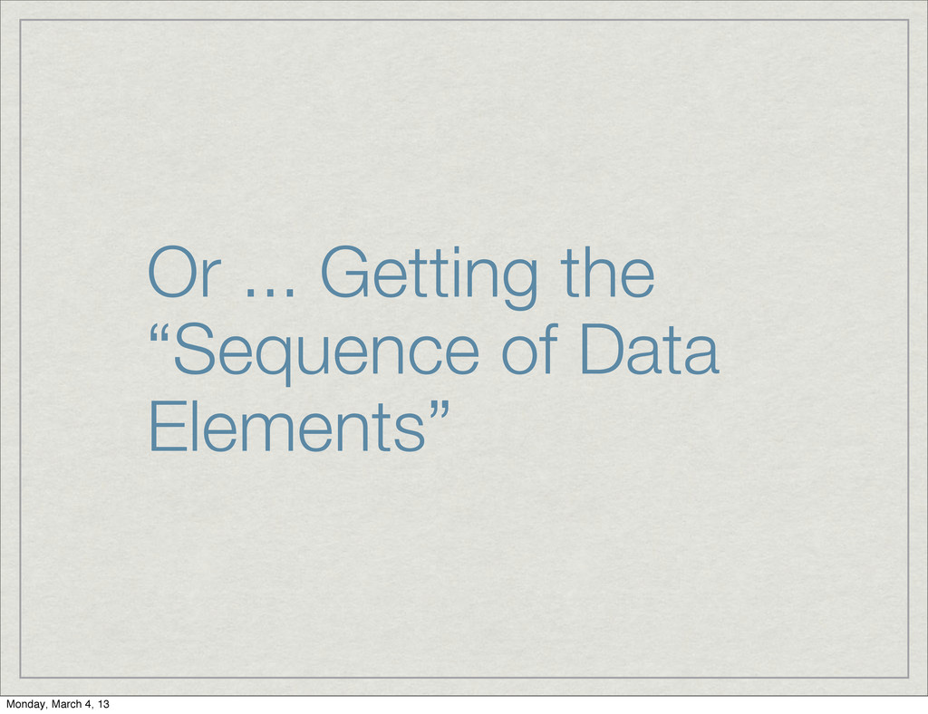 """Or ... Getting the """"Sequence of Data Elements"""" ..."""