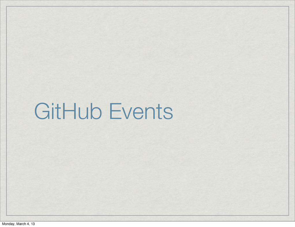 GitHub Events Monday, March 4, 13