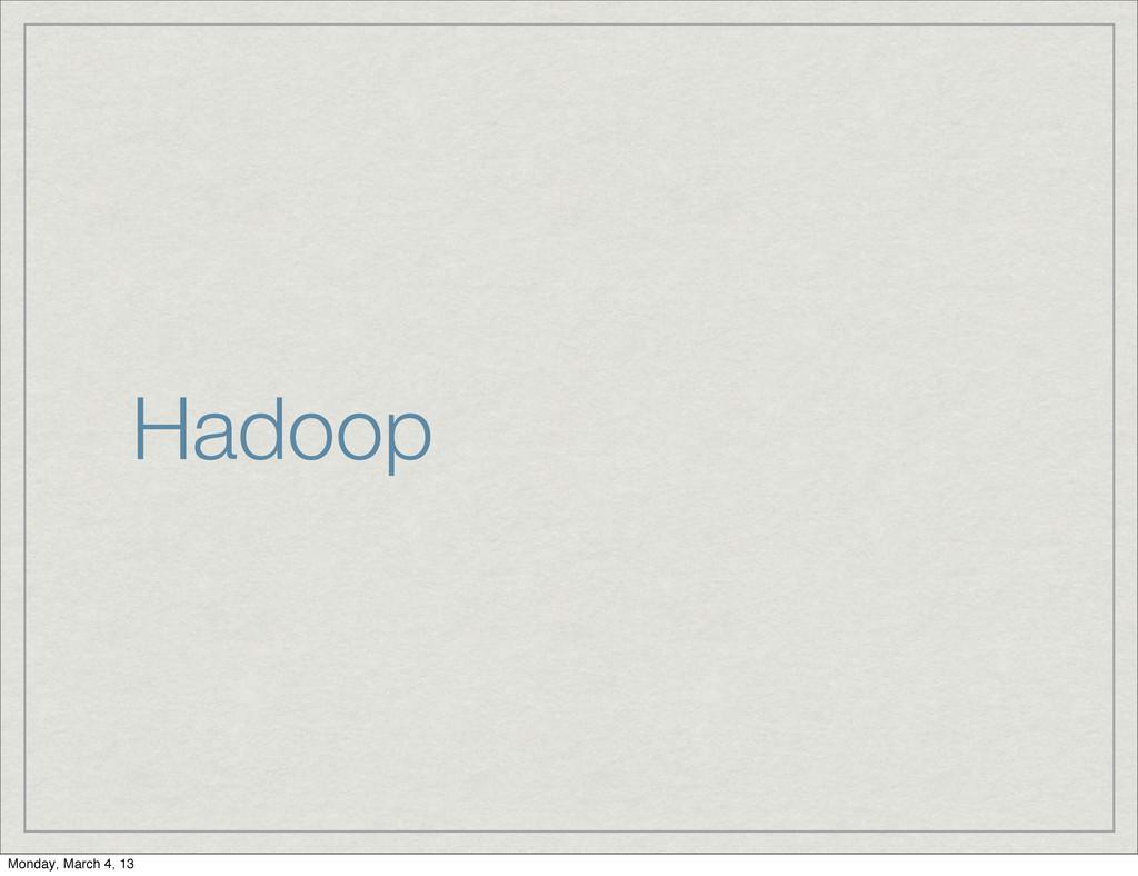 Hadoop Monday, March 4, 13