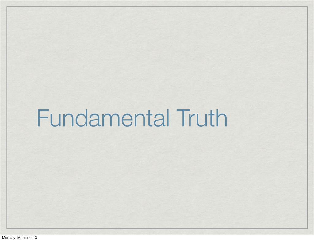 Fundamental Truth Monday, March 4, 13