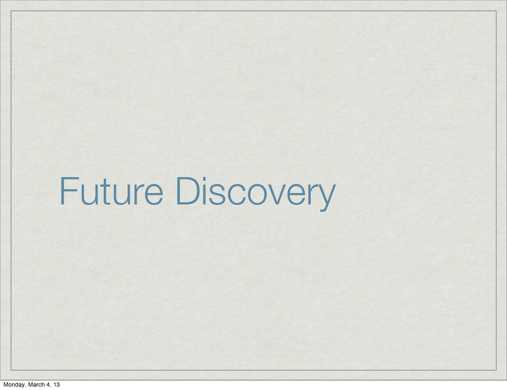 Future Discovery Monday, March 4, 13