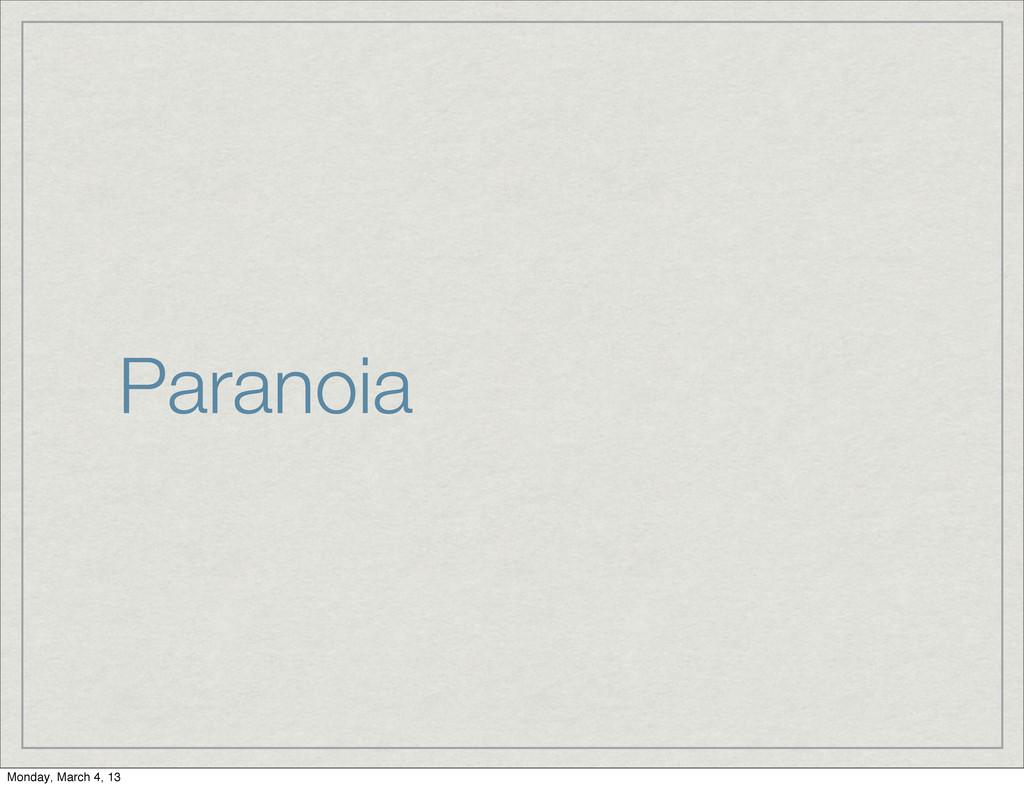 Paranoia Monday, March 4, 13