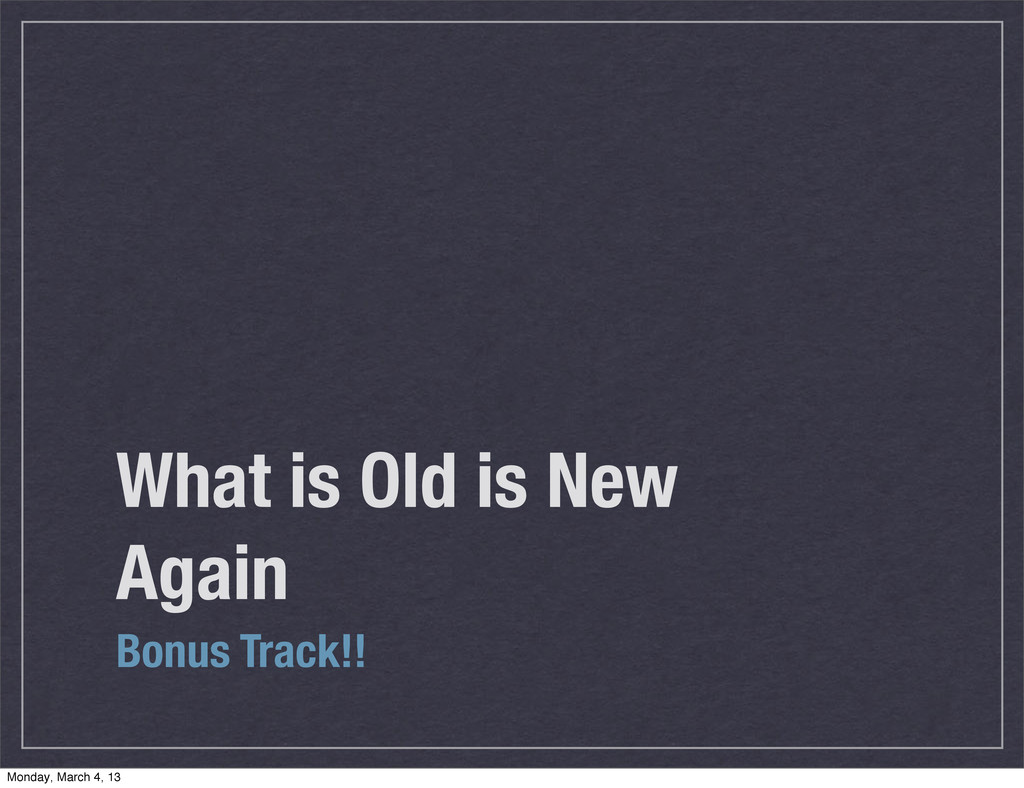 What is Old is New Again Bonus Track!! Monday, ...