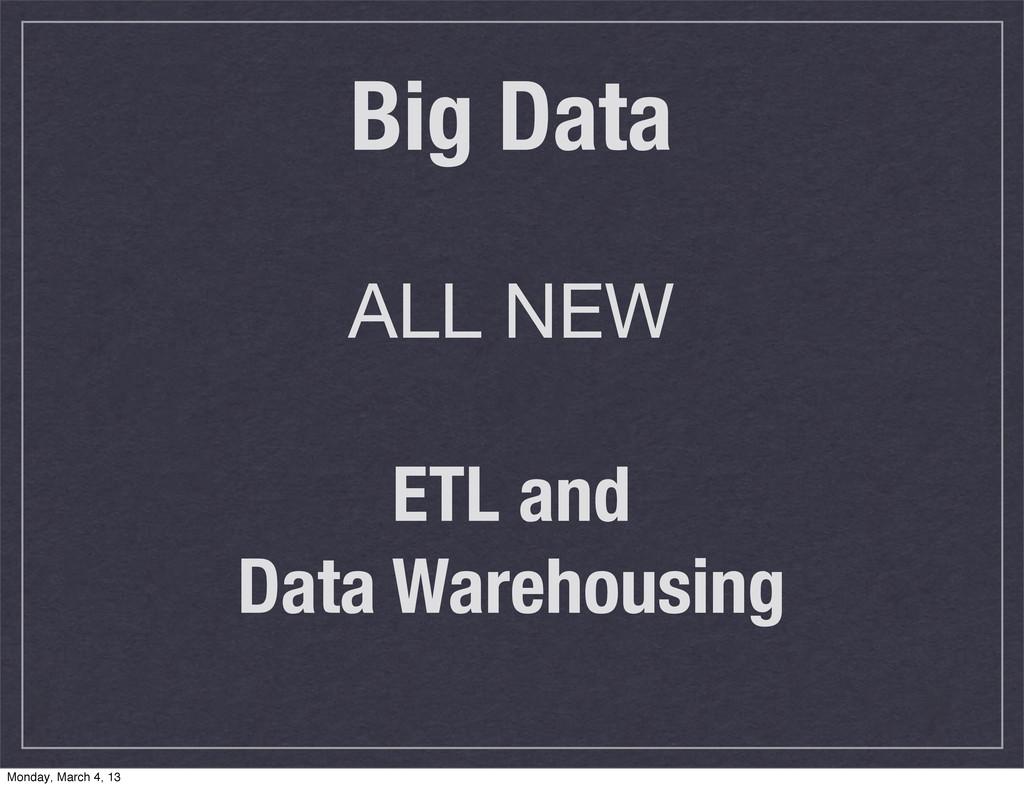 Big Data ALL NEW ETL and Data Warehousing Monda...