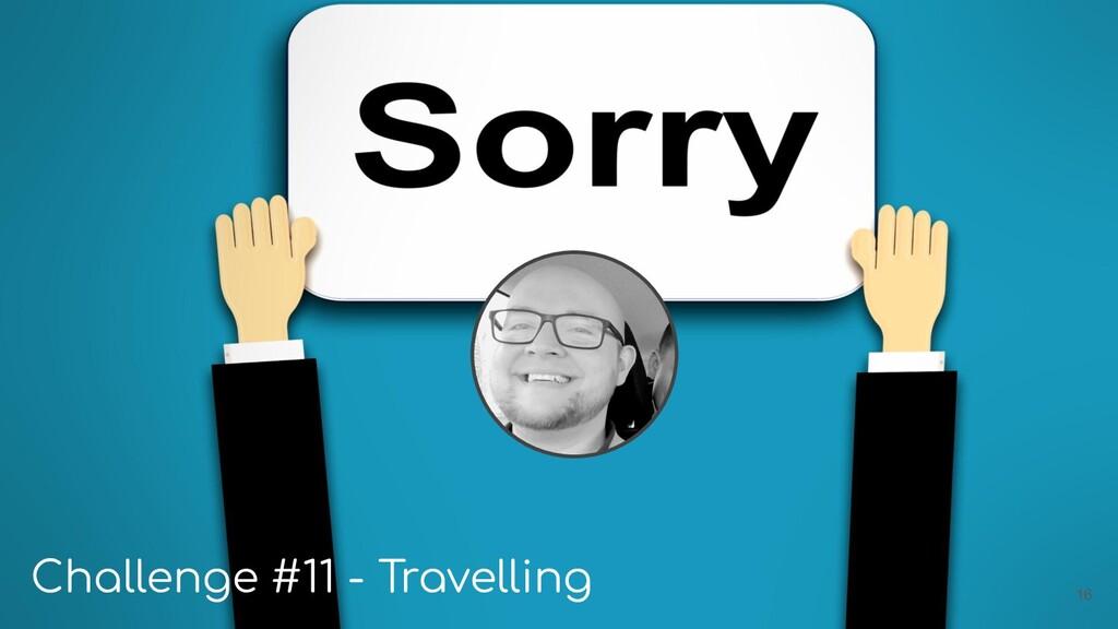 Challenge #11 - Travelling 16