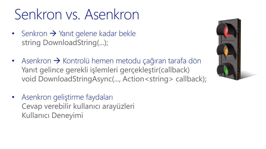 Senkron vs. Asenkron • Senkron  Yanıt gelene k...