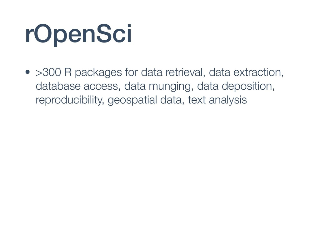 rOpenSci • >300 R packages for data retrieval, ...