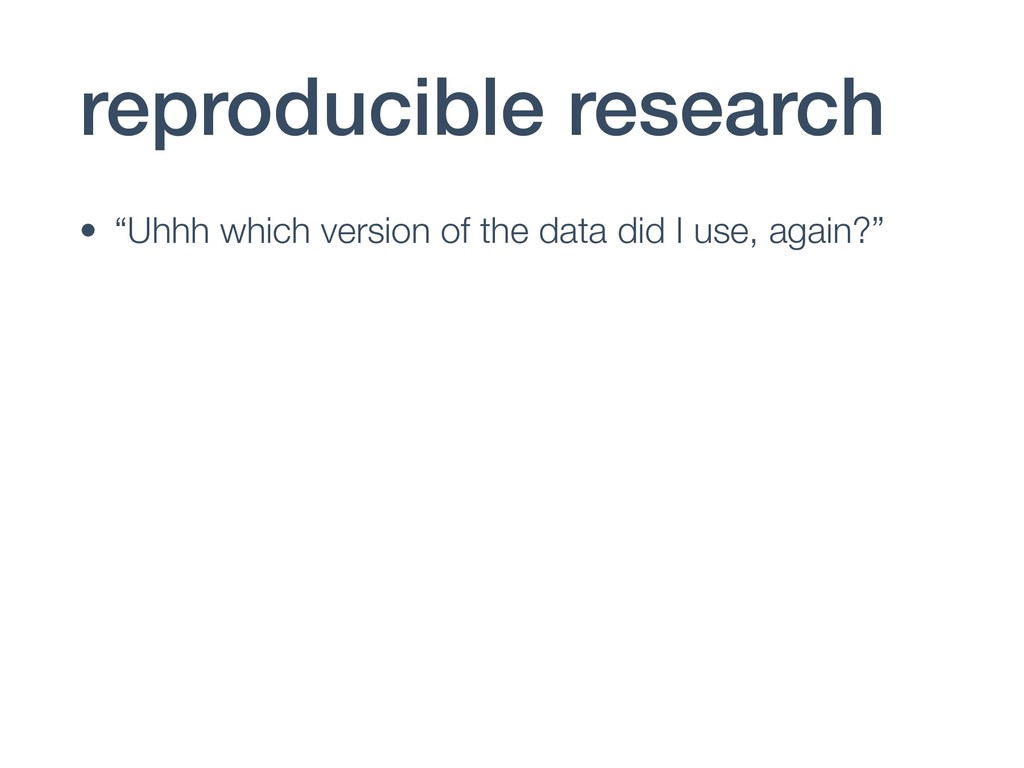 "reproducible research • ""Uhhh which version of ..."