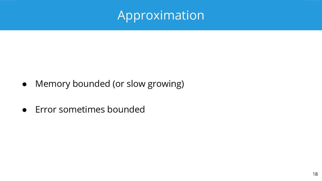 Approximation ● Memory bounded (or slow growing...