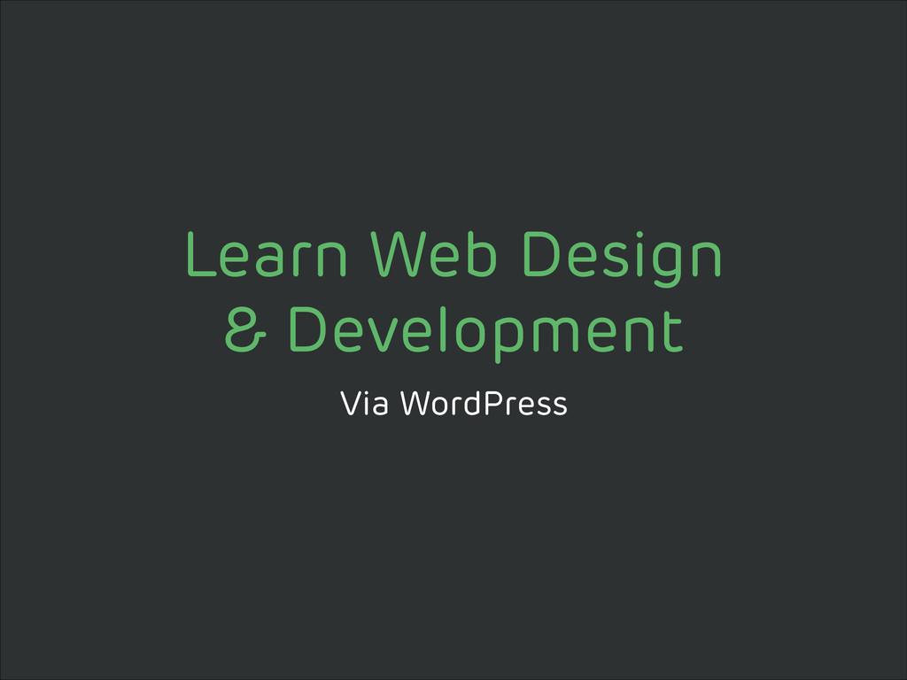 Learn Web Design & Development Via WordPress