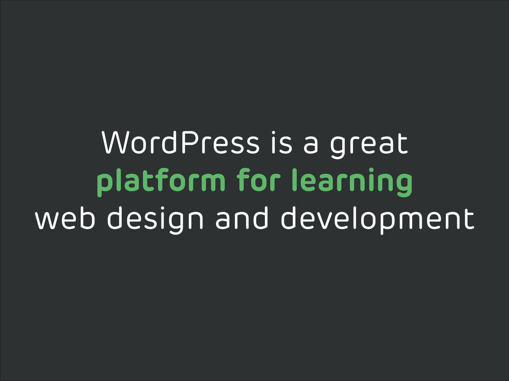 WordPress is a great platform for learning web ...