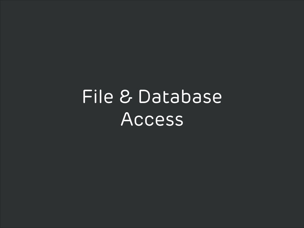 File & Database Access