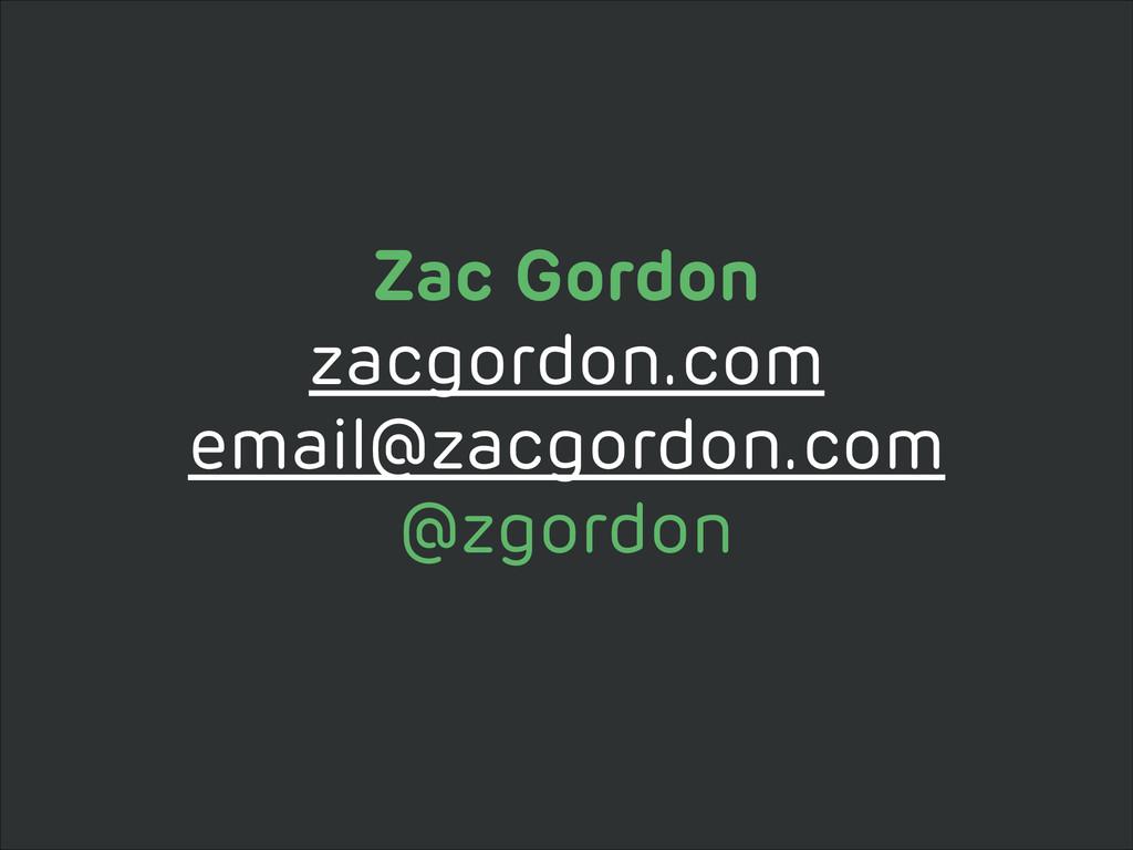Zac Gordon zacgordon.com email@zacgordon.com @z...