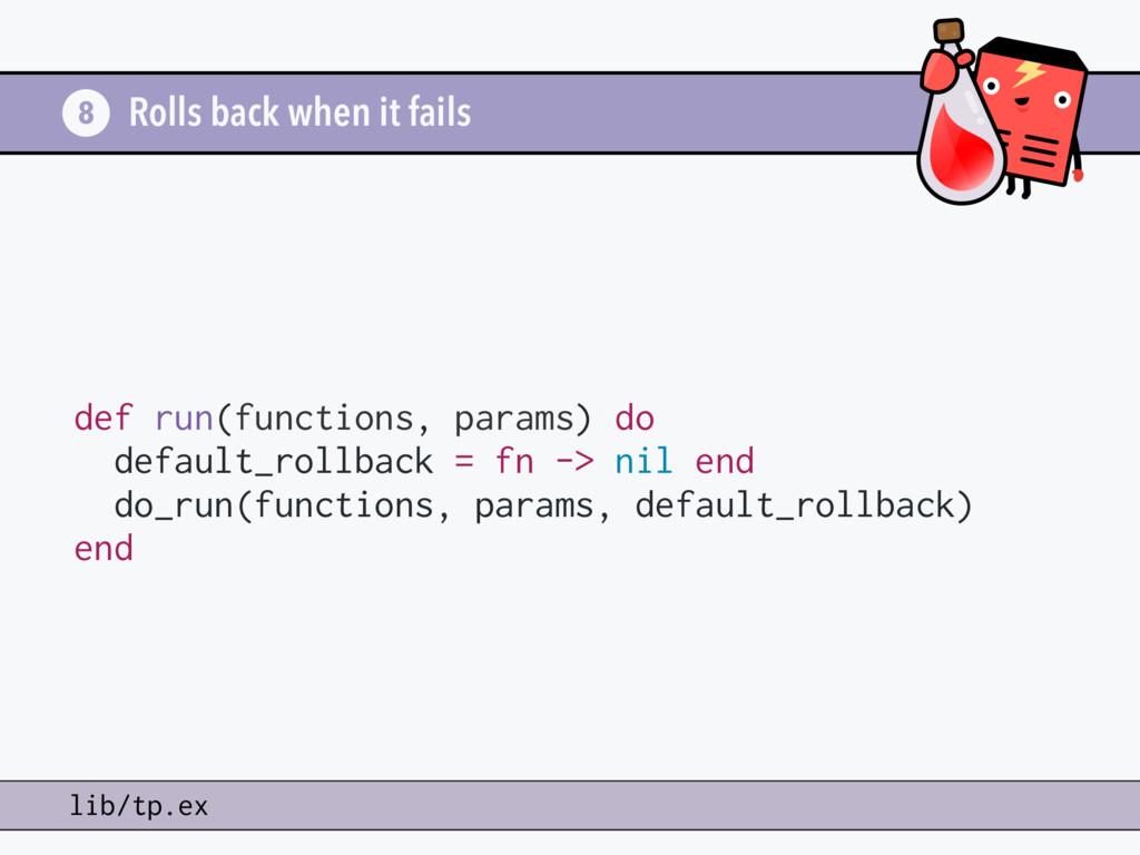 Rolls back when it fails 8 lib/tp.ex def run(fu...