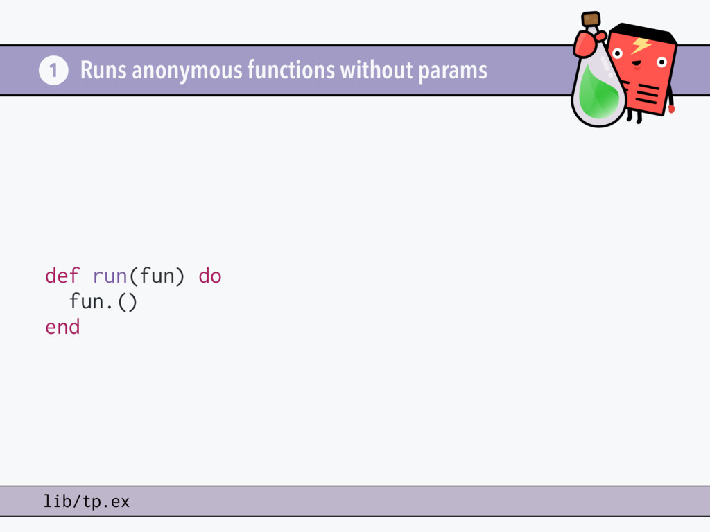 Runs anonymous functions without params def run...