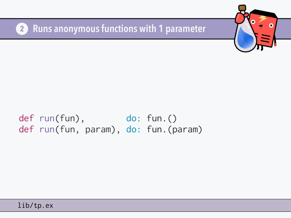 Runs anonymous functions with 1 parameter def r...