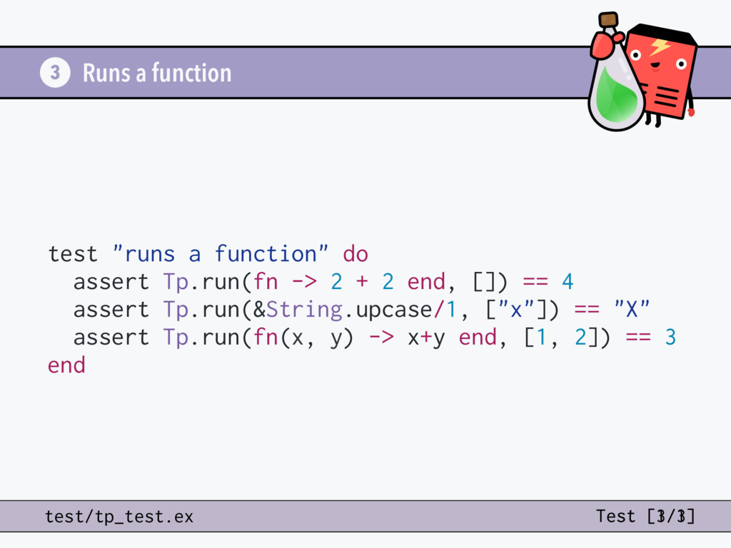 "test ""runs a function"" do assert Tp.run(fn -> 2..."
